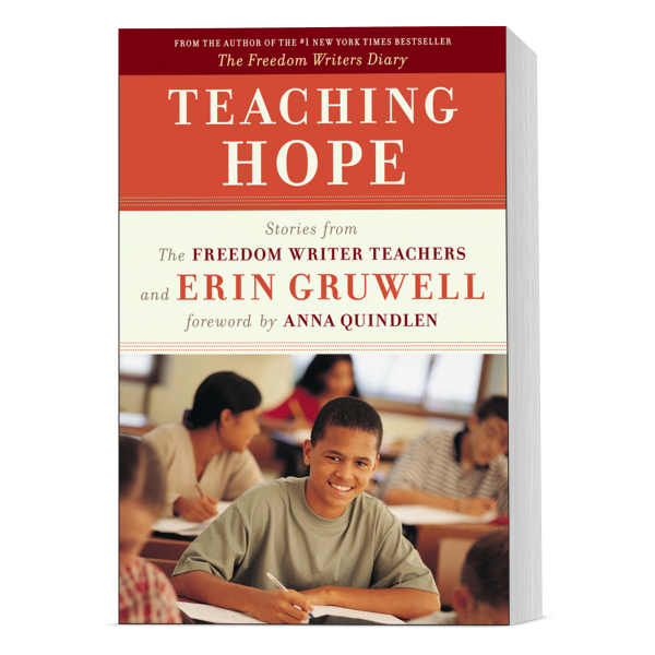 Teaching Hope by The Freedom Writer Teachers and Erin Gruwell of the Freedom Writers Foundation
