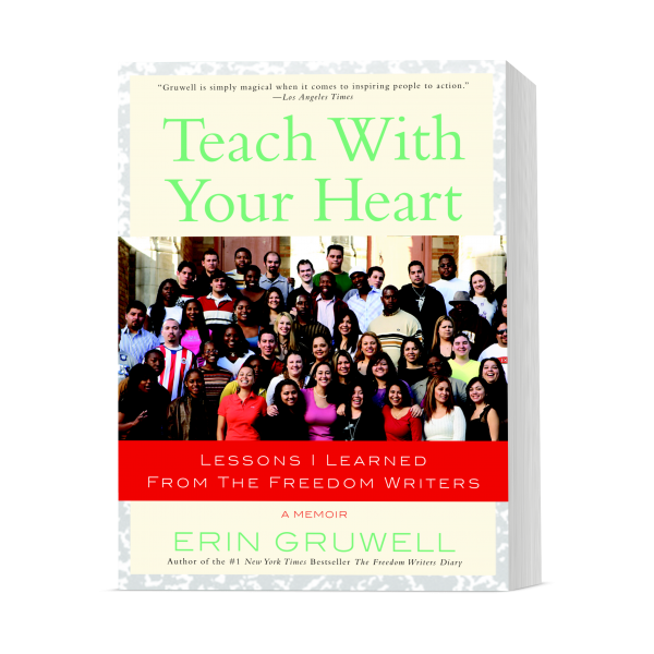 Freedom Writers Foundation Founder Erin Gruwell's Teaching New York Times Best selling Memoir Teach With Your Heart